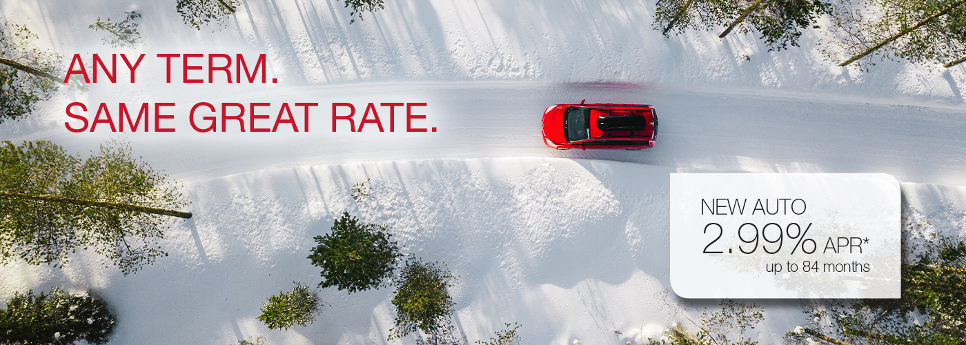 New Auto - Any Term. Same Great Rate. New Auto 2.99% APR* up to 84 months