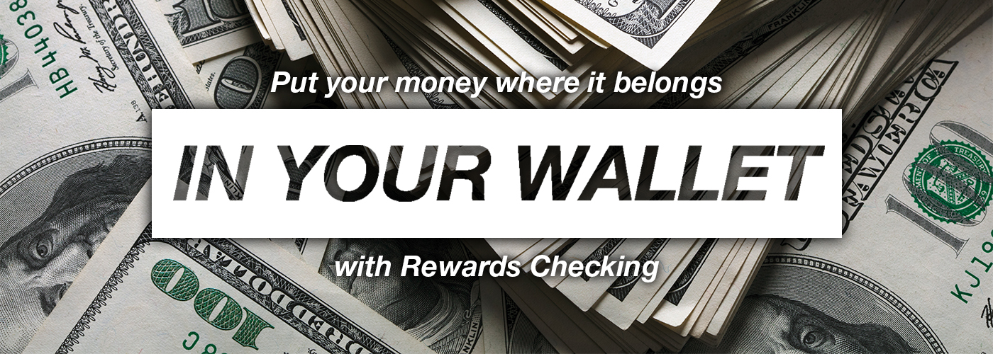 Rewards Checking - Put your money where it belongs In Your Wallet with Rewards Checking