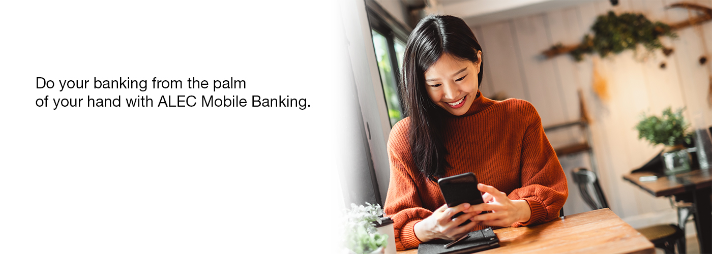 Mobile Banking Do your banking from the palm of your hand with ALEC Mobile Banking.